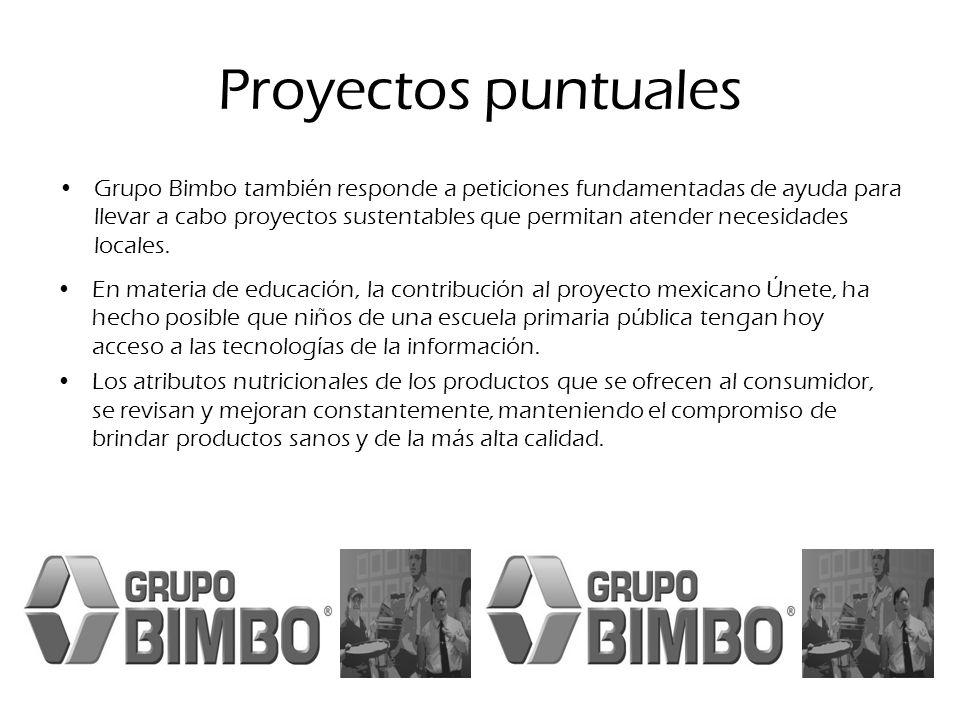Proyectos puntuales Grupo Bimbo también responde a peticiones fundamentadas de ayuda para llevar a cabo proyectos sustentables que permitan atender ne