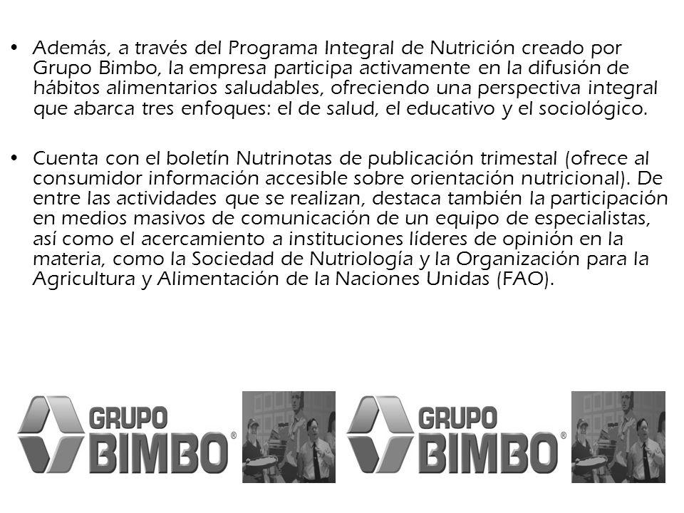 Además, a través del Programa Integral de Nutrición creado por Grupo Bimbo, la empresa participa activamente en la difusión de hábitos alimentarios sa