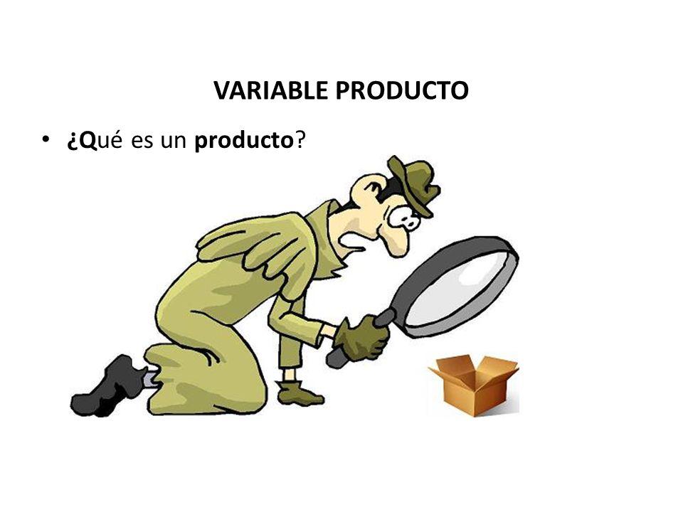 VARIABLE PRODUCTO ¿Qué es un producto?