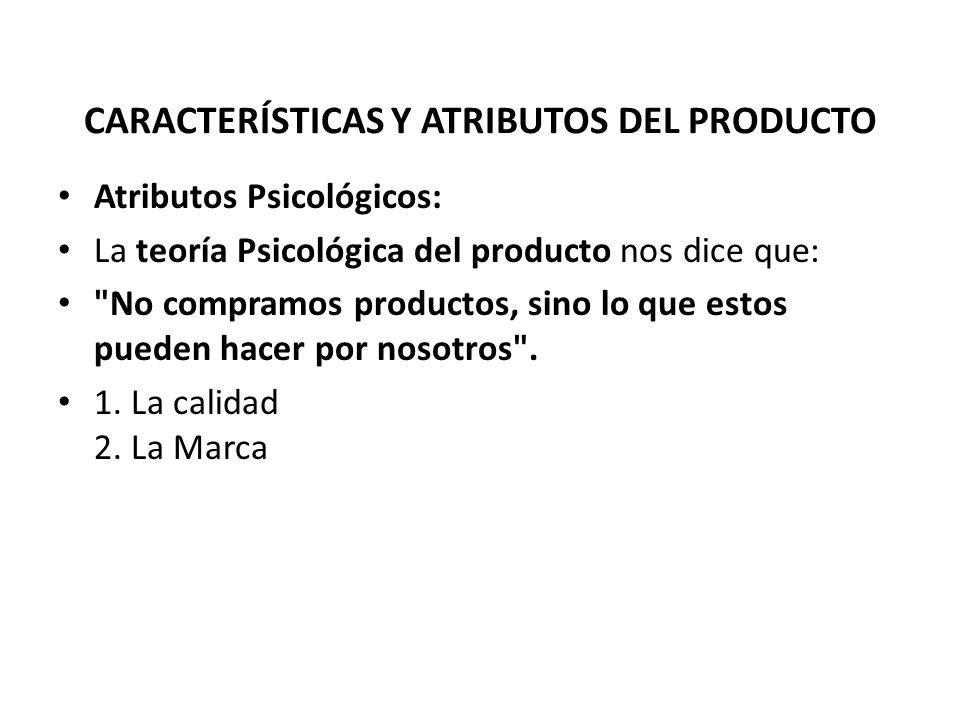 Atributos Psicológicos: La teoría Psicológica del producto nos dice que: