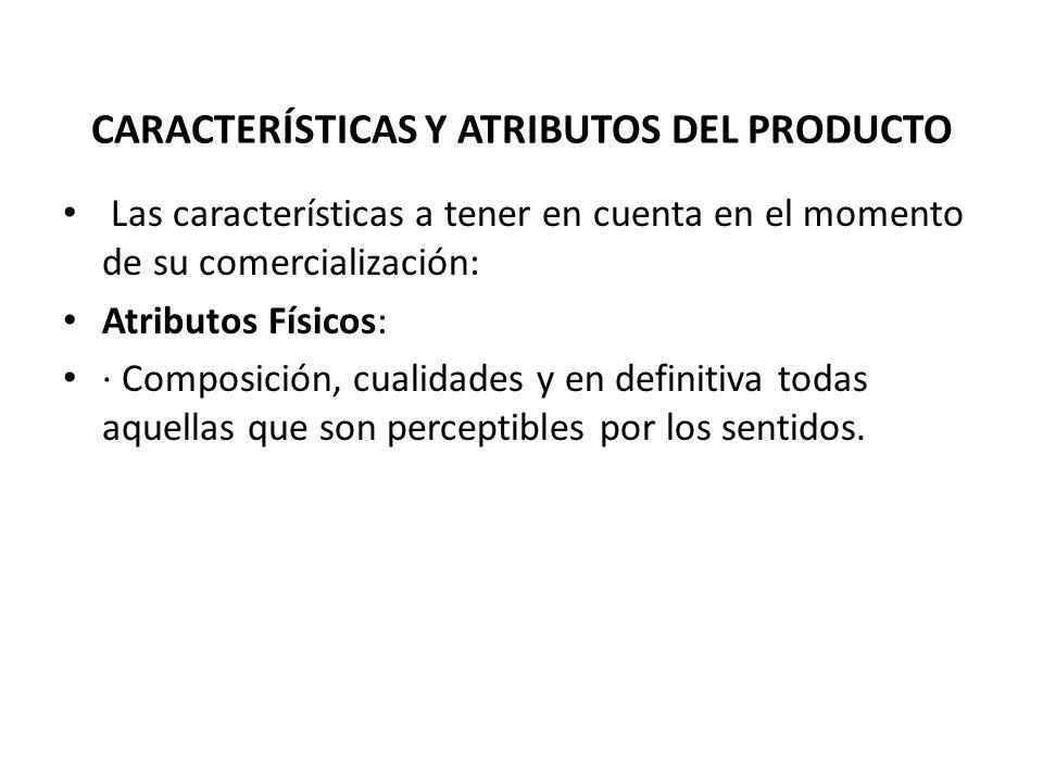 Atributos Funcionales: · (Los atributos físicos también pueden ser funcionales) Color, sabor, olor · Surtido · Tamaño, envase y embalaje · El etiquetado · El diseño