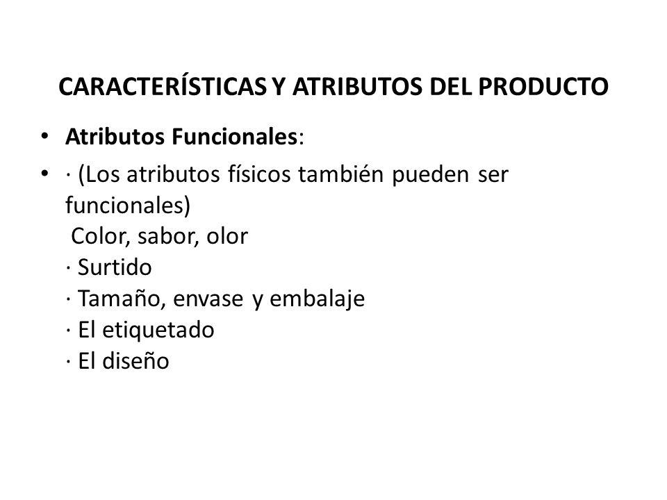 Atributos Funcionales: · (Los atributos físicos también pueden ser funcionales) Color, sabor, olor · Surtido · Tamaño, envase y embalaje · El etiqueta