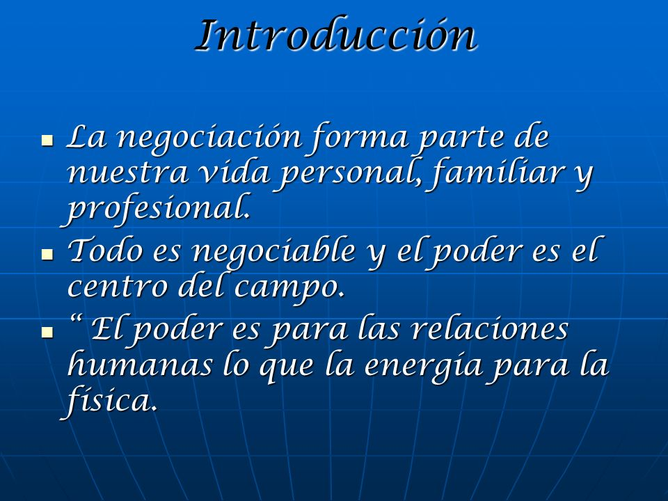 Introducción La negociación forma parte de nuestra vida personal, familiar y profesional. La negociación forma parte de nuestra vida personal, familia