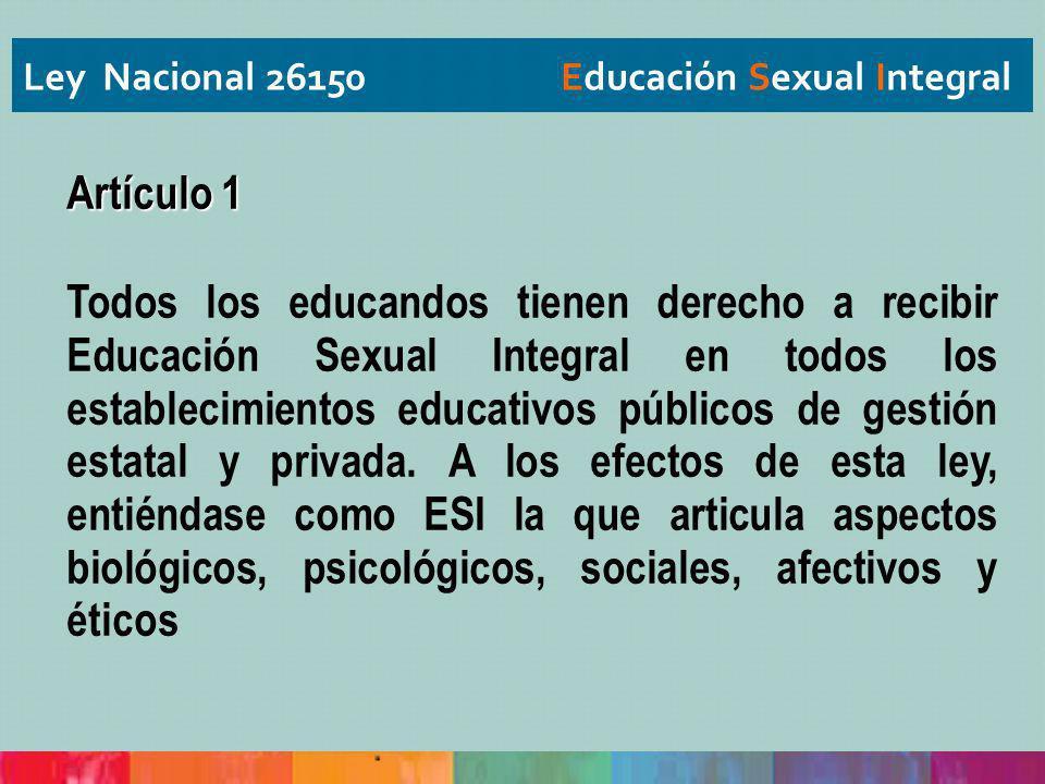 Artículo 1 Todos los educandos tienen derecho a recibir Educación Sexual Integral en todos los establecimientos educativos públicos de gestión estatal