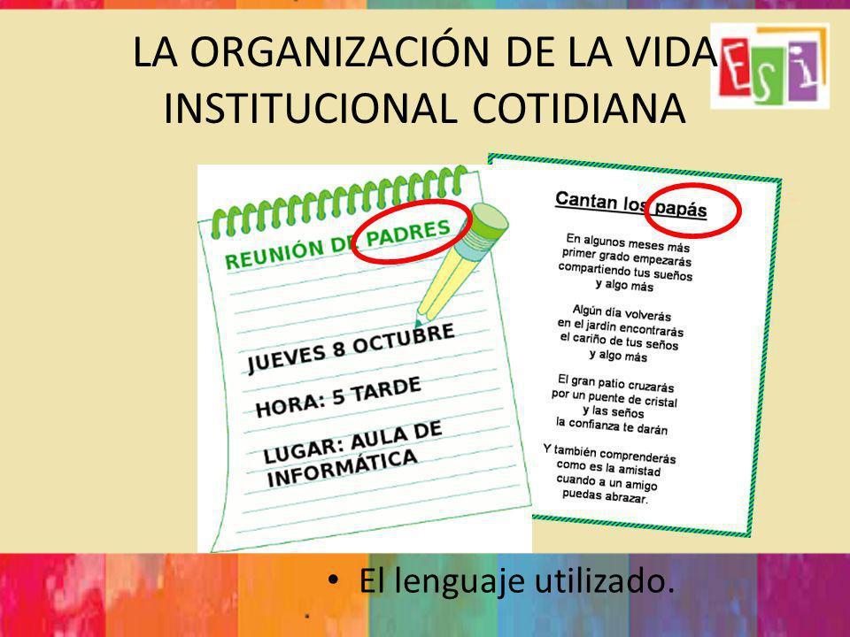 LA ORGANIZACIÓN DE LA VIDA INSTITUCIONAL COTIDIANA El lenguaje utilizado.