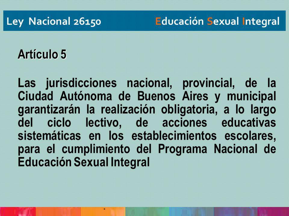 Artículo 5 Las jurisdicciones nacional, provincial, de la Ciudad Autónoma de Buenos Aires y municipal garantizarán la realización obligatoria, a lo la