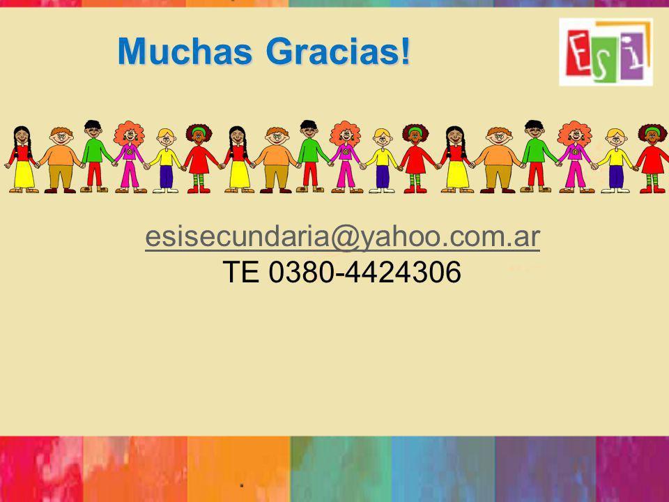 Muchas Gracias! esisecundaria@yahoo.com.ar TE 0380-4424306