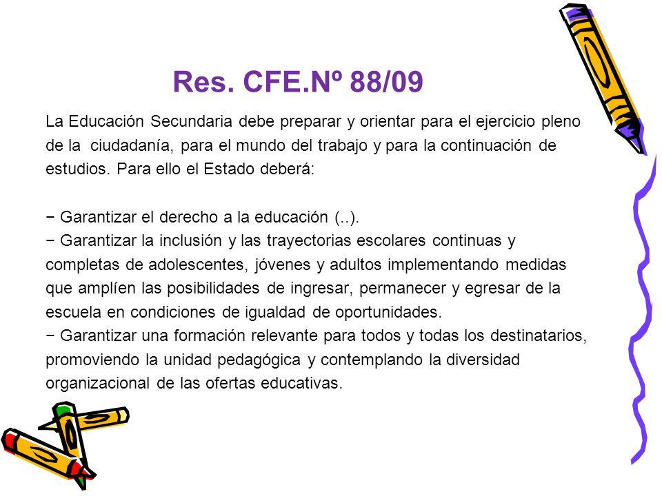 Res. CFE.Nº 88/09 La Educación Secundaria debe preparar y orientar para el ejercicio pleno de la ciudadanía, para el mundo del trabajo y para la conti