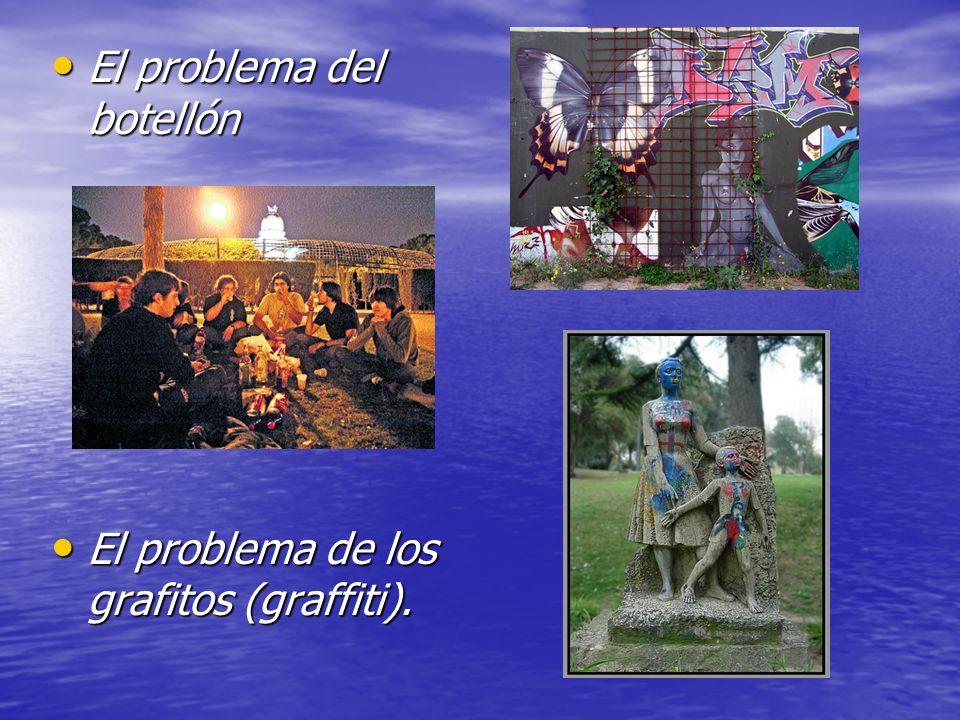 El problema del botellón El problema del botellón El problema de los grafitos (graffiti). El problema de los grafitos (graffiti).