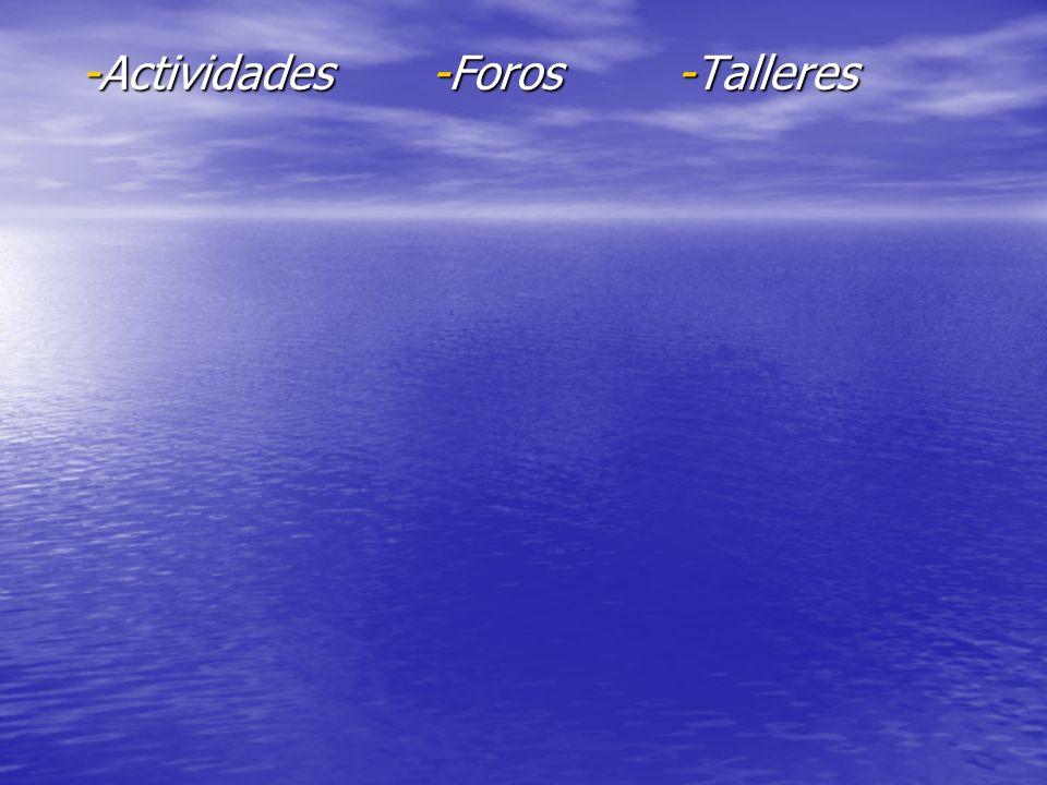 -Actividades -Foros -Talleres