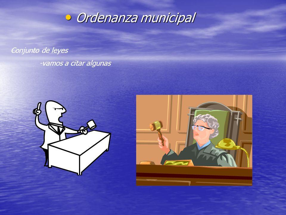 Ordenanza municipal Ordenanza municipal Conjunto de leyes -vamos a citar algunas