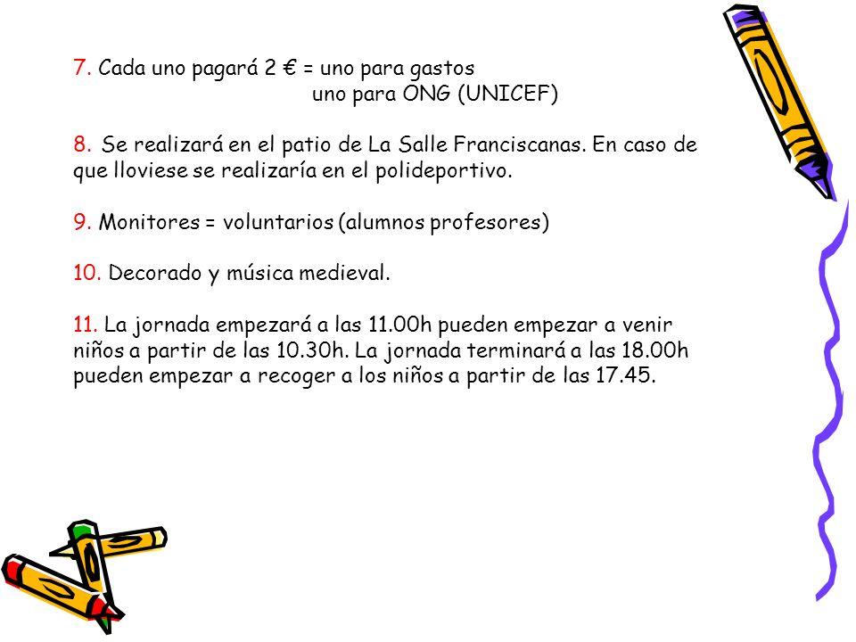 7. Cada uno pagará 2 = uno para gastos uno para ONG (UNICEF) 8. Se realizará en el patio de La Salle Franciscanas. En caso de que lloviese se realizar