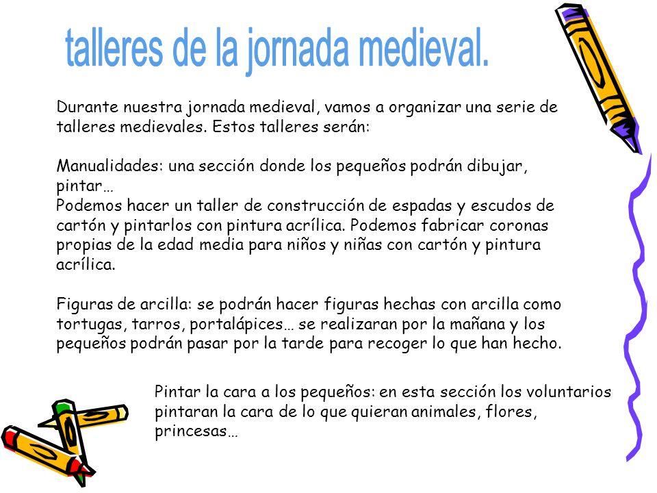 Durante nuestra jornada medieval, vamos a organizar una serie de talleres medievales. Estos talleres serán: Manualidades: una sección donde los pequeñ