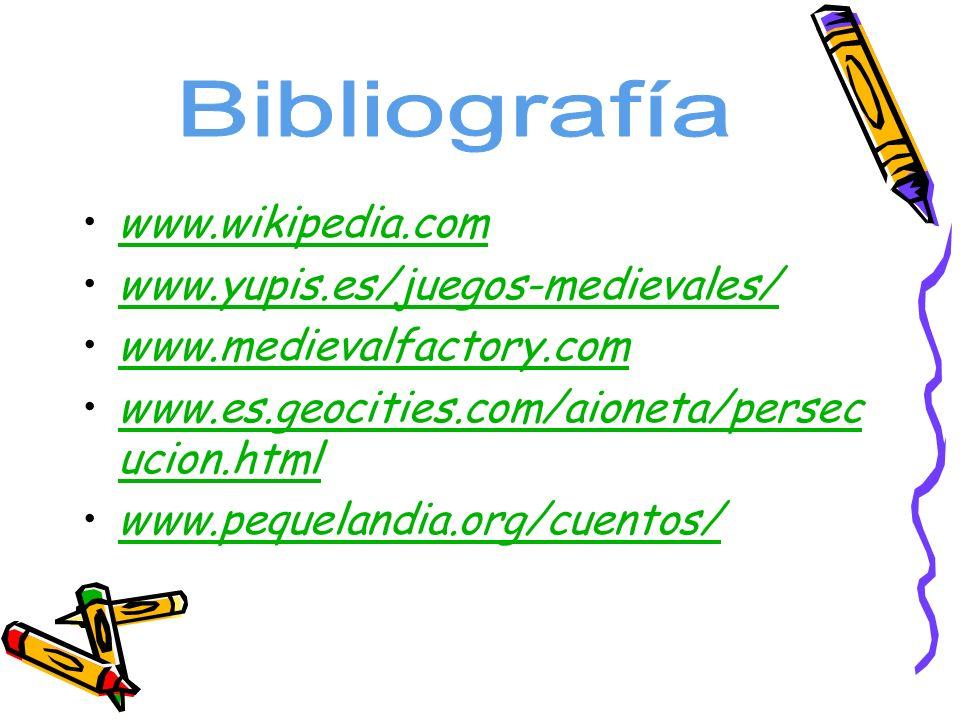 www.wikipedia.com www.yupis.es/juegos-medievales/ www.medievalfactory.com www.es.geocities.com/aioneta/persec ucion.html www.pequelandia.org/cuentos/