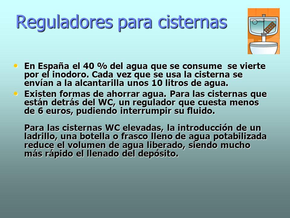 Reguladores para cisternas En España el 40 % del agua que se consume se vierte por el inodoro. Cada vez que se usa la cisterna se envían a la alcantar