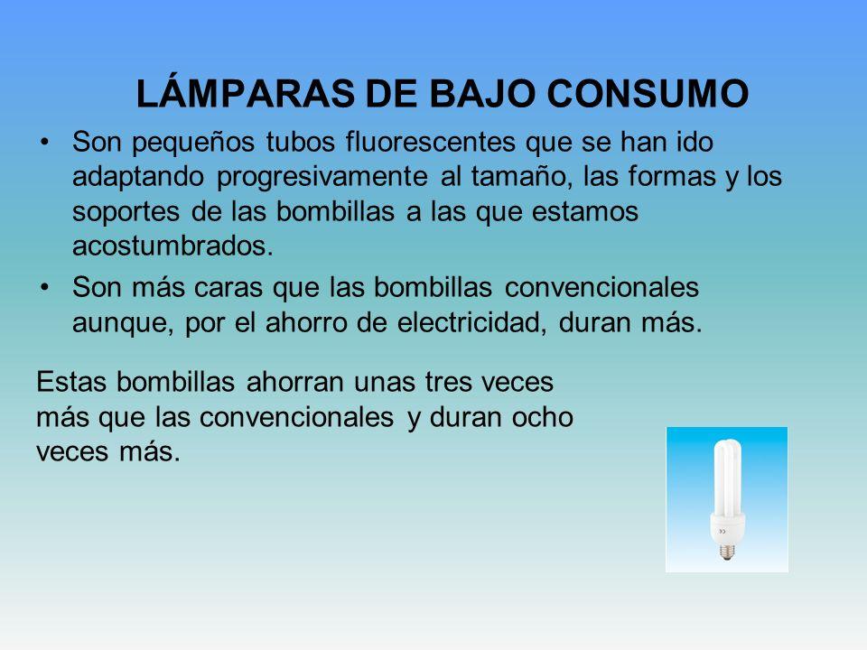 LÁMPARAS DE BAJO CONSUMO Son pequeños tubos fluorescentes que se han ido adaptando progresivamente al tamaño, las formas y los soportes de las bombill