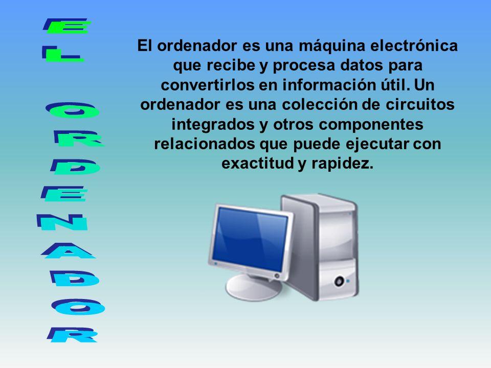 El ordenador es una máquina electrónica que recibe y procesa datos para convertirlos en información útil. Un ordenador es una colección de circuitos i