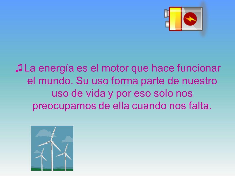 La energía es el motor que hace funcionar el mundo. Su uso forma parte de nuestro uso de vida y por eso solo nos preocupamos de ella cuando nos falta.