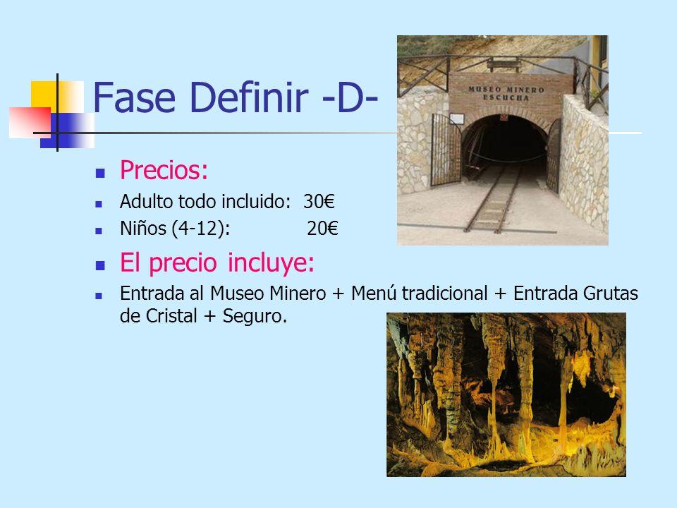 Fase Definir -D- Precios: Adulto todo incluido: 30 Niños (4-12): 20 El precio incluye: Entrada al Museo Minero + Menú tradicional + Entrada Grutas de Cristal + Seguro.