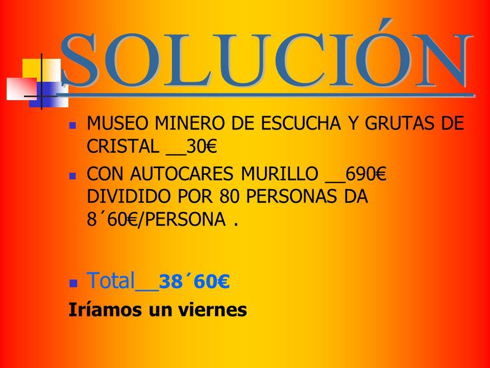 MUSEO MINERO DE ESCUCHA Y GRUTAS DE CRISTAL __30 CON AUTOCARES MURILLO __690 DIVIDIDO POR 80 PERSONAS DA 8´60/PERSONA.