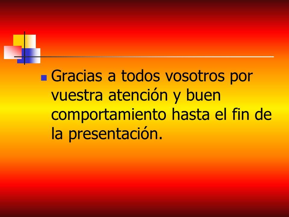 Gracias a todos vosotros por vuestra atención y buen comportamiento hasta el fin de la presentación.
