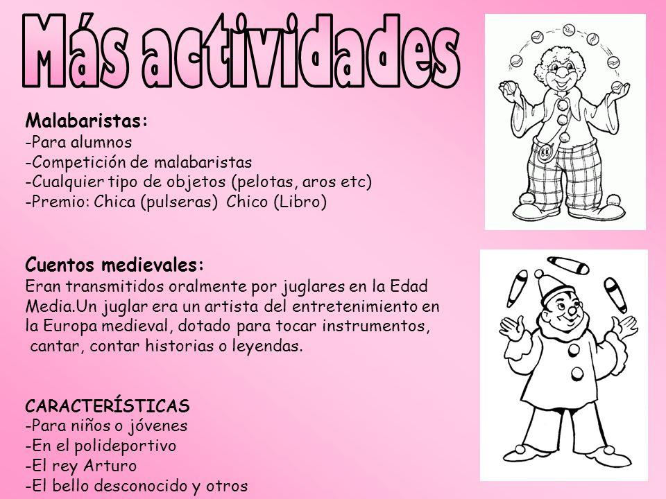 Malabaristas: -Para alumnos -Competición de malabaristas -Cualquier tipo de objetos (pelotas, aros etc) -Premio: Chica (pulseras) Chico (Libro) Cuento