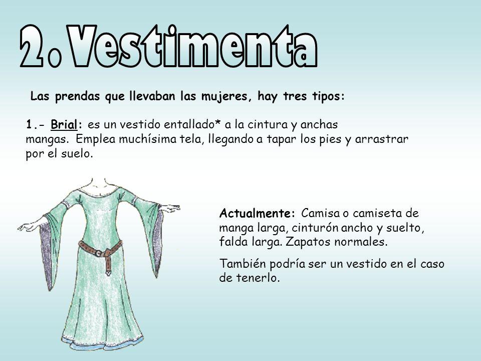 Las prendas que llevaban las mujeres, hay tres tipos: 1.- Brial: es un vestido entallado* a la cintura y anchas mangas. Emplea muchísima tela, llegand