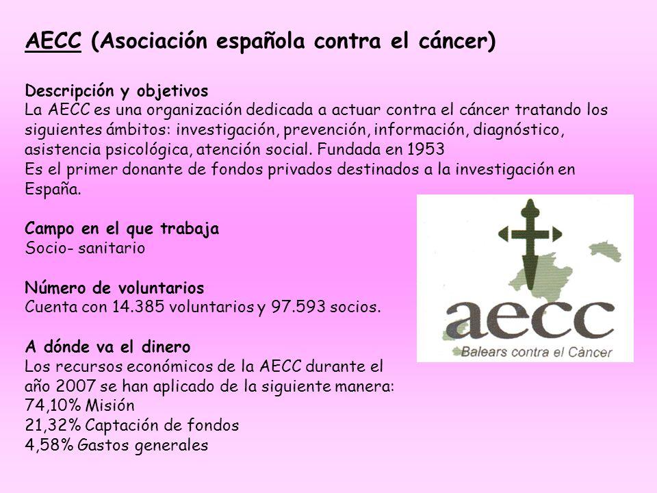 AECC (Asociación española contra el cáncer) Descripción y objetivos La AECC es una organización dedicada a actuar contra el cáncer tratando los siguie