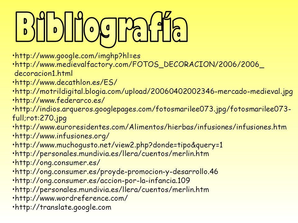 http://www.google.com/imghp?hl=es http://www.medievalfactory.com/FOTOS_DECORACION/2006/2006_ decoracion1.html http://www.decathlon.es/ES/ http://motri