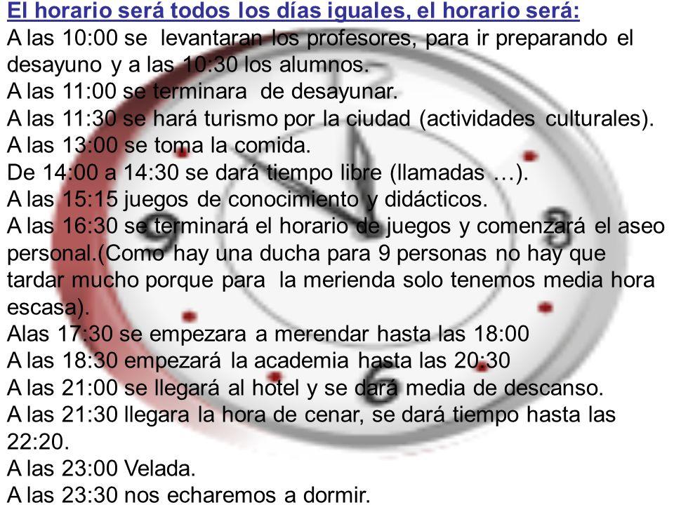 El horario será todos los días iguales, el horario será: A las 10:00 se levantaran los profesores, para ir preparando el desayuno y a las 10:30 los al