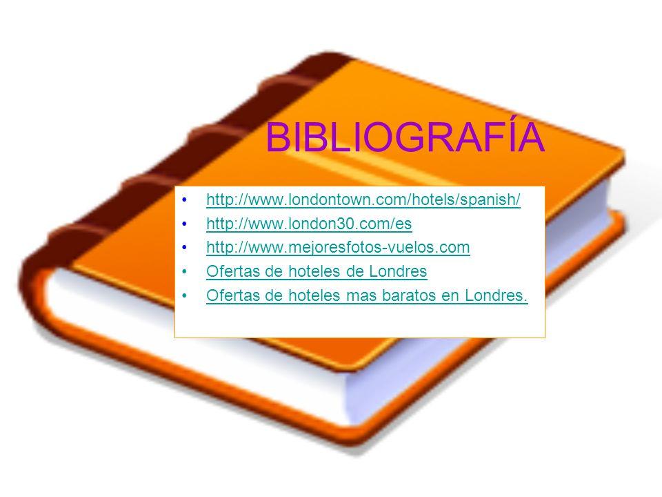 BIBLIOGRAFÍA http://www.londontown.com/hotels/spanish/ http://www.london30.com/es http://www.mejoresfotos-vuelos.com Ofertas de hoteles de Londres Ofe