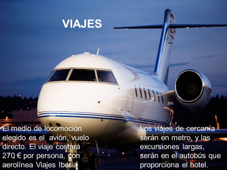 El medio de locomoción elegido es el avión, vuelo directo. El viaje costará 270 por persona, con aerolínea Viajes Iberia. Los viajes de cercanía serán
