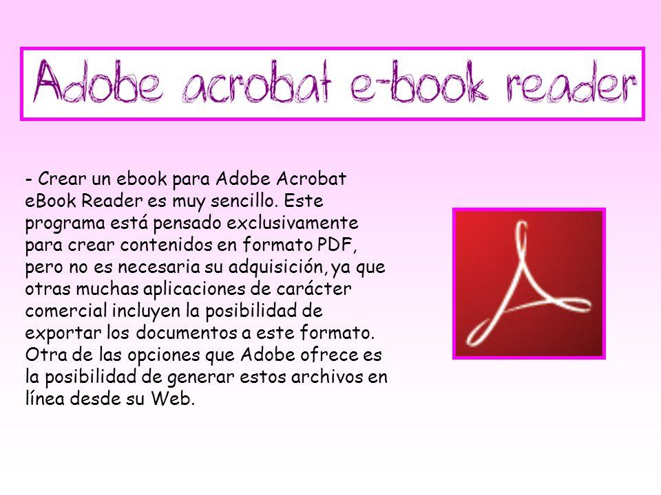 - Crear un ebook para Adobe Acrobat eBook Reader es muy sencillo. Este programa está pensado exclusivamente para crear contenidos en formato PDF, pero