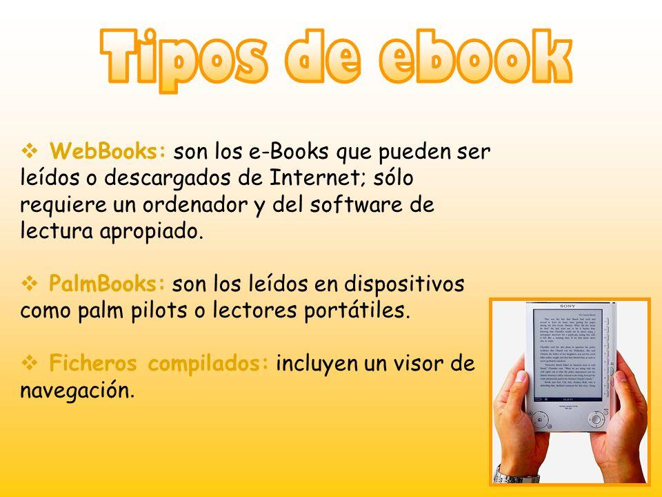 WebBooks: son los e-Books que pueden ser leídos o descargados de Internet; sólo requiere un ordenador y del software de lectura apropiado. PalmBooks: