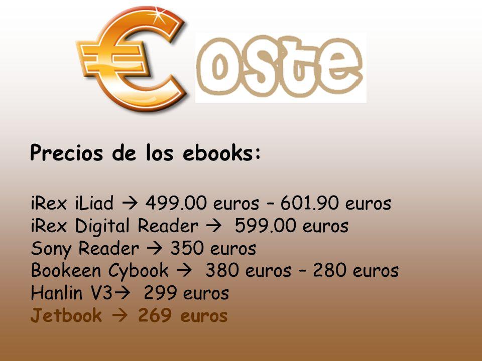 Precios de los ebooks: iRex iLiad 499.00 euros – 601.90 euros iRex Digital Reader 599.00 euros Sony Reader 350 euros Bookeen Cybook 380 euros – 280 eu