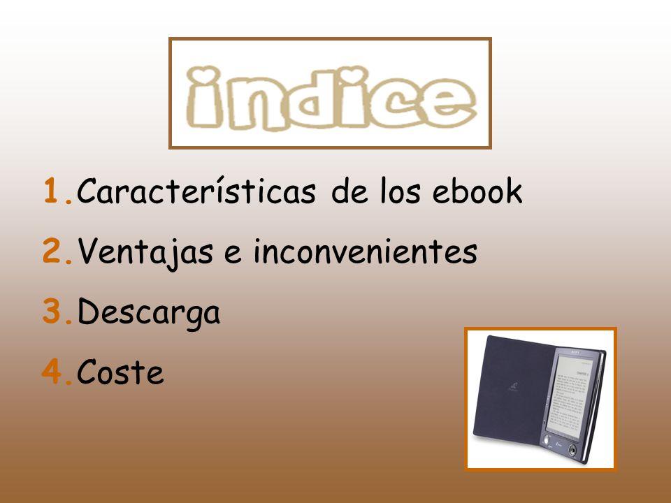 1.Características de los ebook 2.Ventajas e inconvenientes 3.Descarga 4.Coste