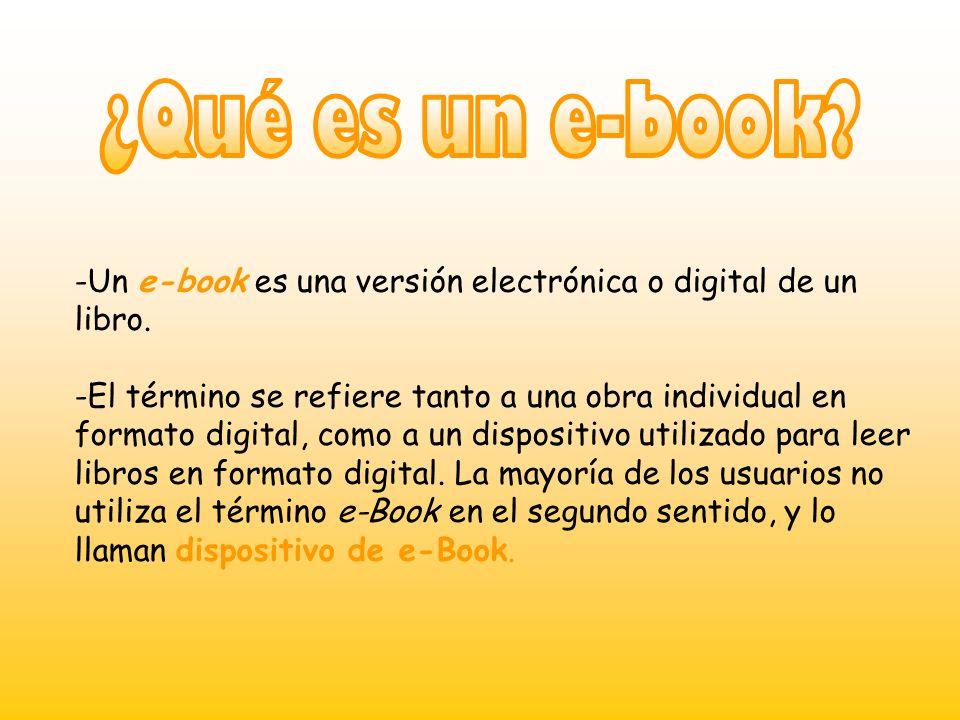-U-Un e-book es una versión electrónica o digital de un libro. -E-El término se refiere tanto a una obra individual en formato digital, como a un disp