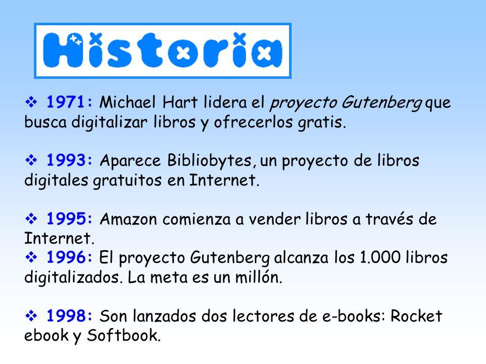 1971: Michael Hart lidera el proyecto Gutenberg que busca digitalizar libros y ofrecerlos gratis. 1993: Aparece Bibliobytes, un proyecto de libros dig