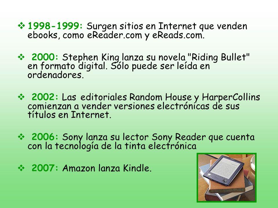 1998-1999: Surgen sitios en Internet que venden ebooks, como eReader.com y eReads.com. 2000: Stephen King lanza su novela