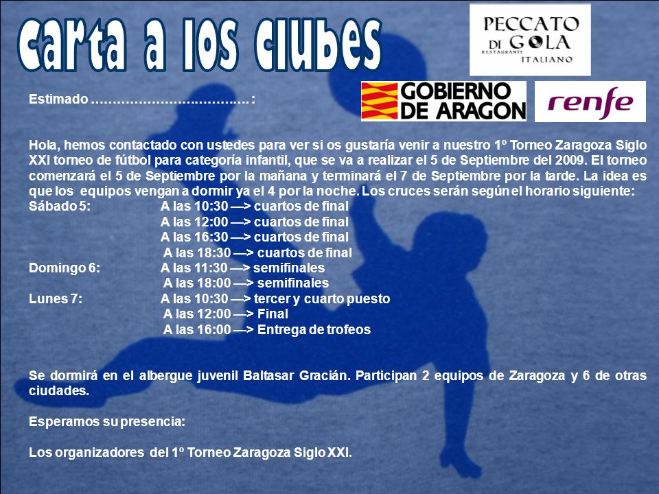 Estimado ………………………………. : Hola, hemos contactado con ustedes para ver si os gustaría venir a nuestro 1º Torneo Zaragoza Siglo XXI torneo de fútbol para