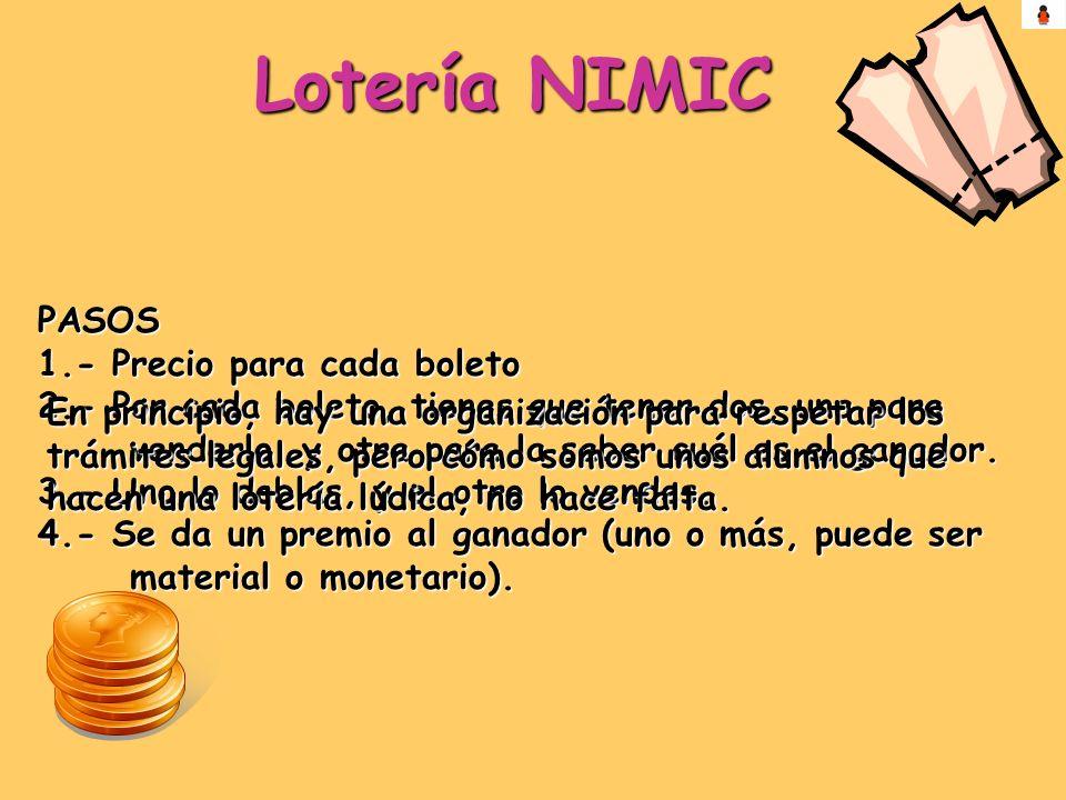 Lotería NIMIC PASOS 1.- Precio para cada boleto 2.- Por cada boleto, tienes que tener dos, una para venderlo, y otra para la saber cuál es el ganador.