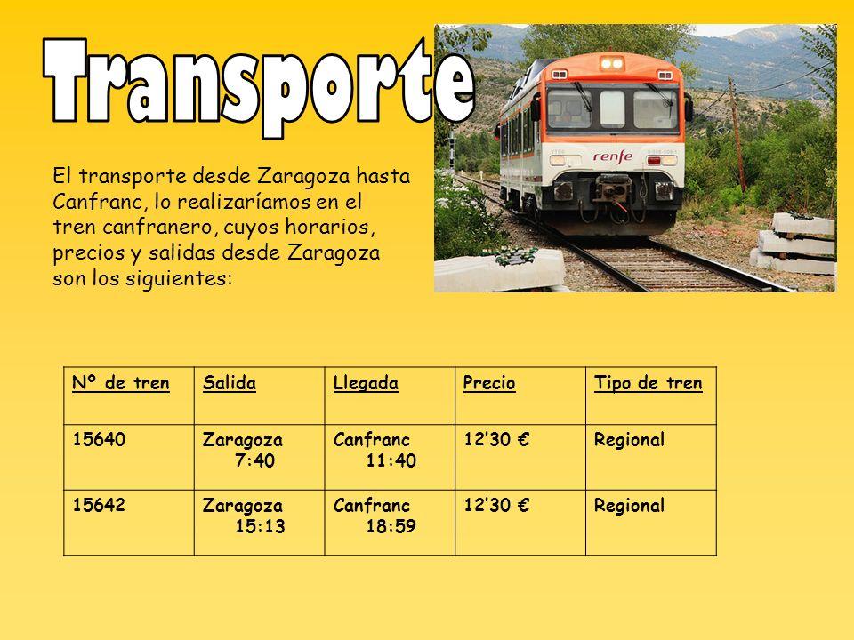El transporte desde Zaragoza hasta Canfranc, lo realizaríamos en el tren canfranero, cuyos horarios, precios y salidas desde Zaragoza son los siguientes: Nº de trenSalidaLlegadaPrecioTipo de tren 15640Zaragoza 7:40 Canfranc 11:40 1230 Regional 15642Zaragoza 15:13 Canfranc 18:59 1230 Regional