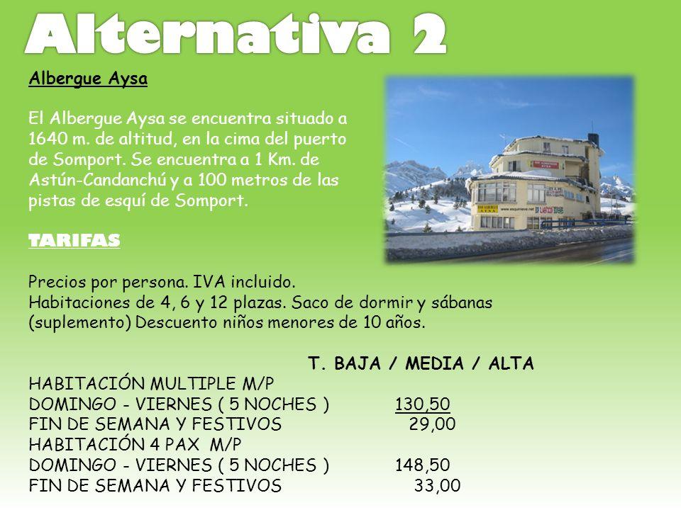 Albergue Aysa El Albergue Aysa se encuentra situado a 1640 m. de altitud, en la cima del puerto de Somport. Se encuentra a 1 Km. de Astún-Candanchú y