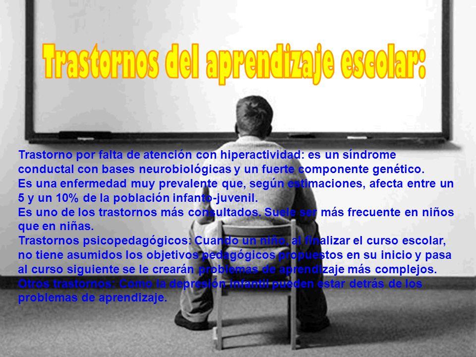 Trastorno por falta de atención con hiperactividad: es un síndrome conductal con bases neurobiológicas y un fuerte componente genético. Es una enferme