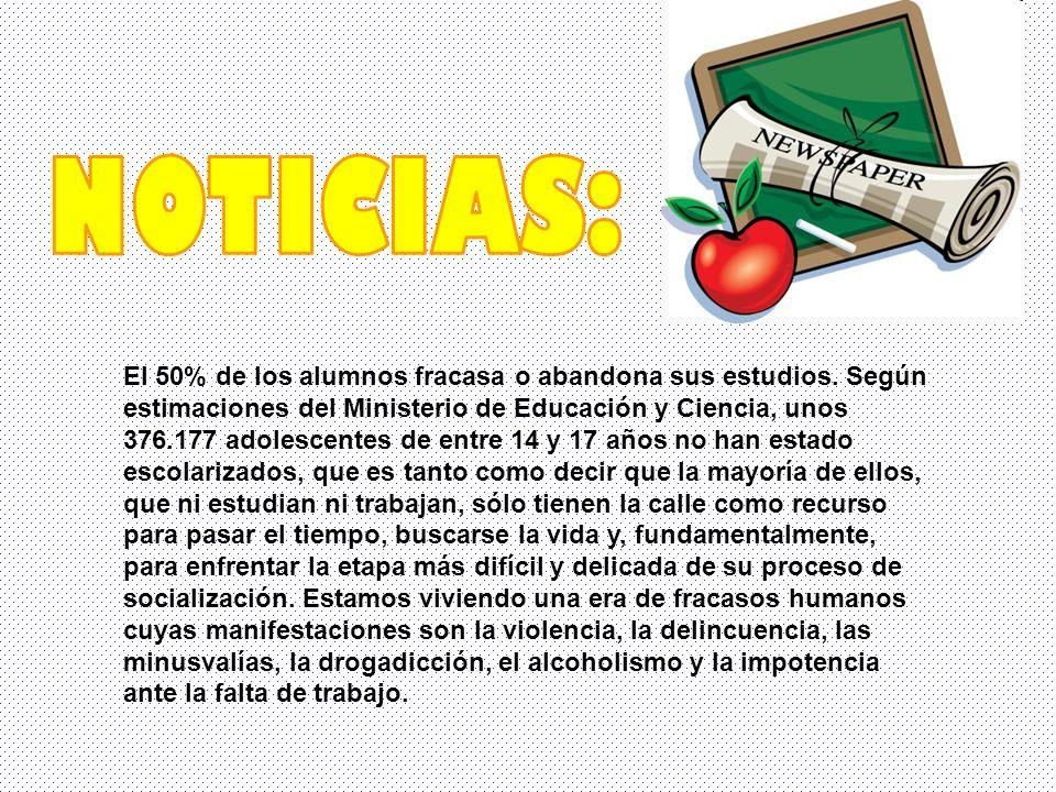 El 50% de los alumnos fracasa o abandona sus estudios. Según estimaciones del Ministerio de Educación y Ciencia, unos 376.177 adolescentes de entre 14