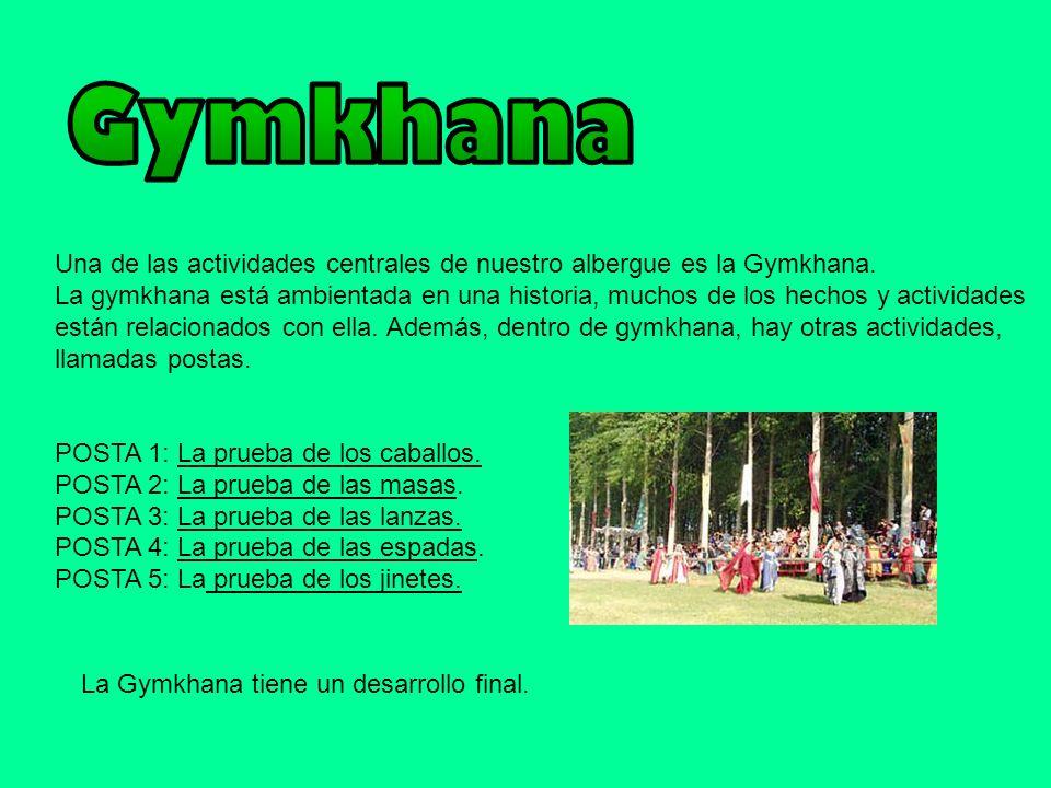 Una de las actividades centrales de nuestro albergue es la Gymkhana. La gymkhana está ambientada en una historia, muchos de los hechos y actividades e