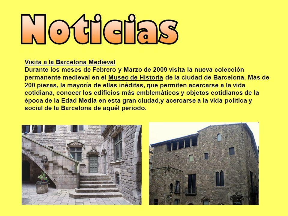 Visita a la Barcelona Medieval Durante los meses de Febrero y Marzo de 2009 visita la nueva colección permanente medieval en el Museo de Historia de l
