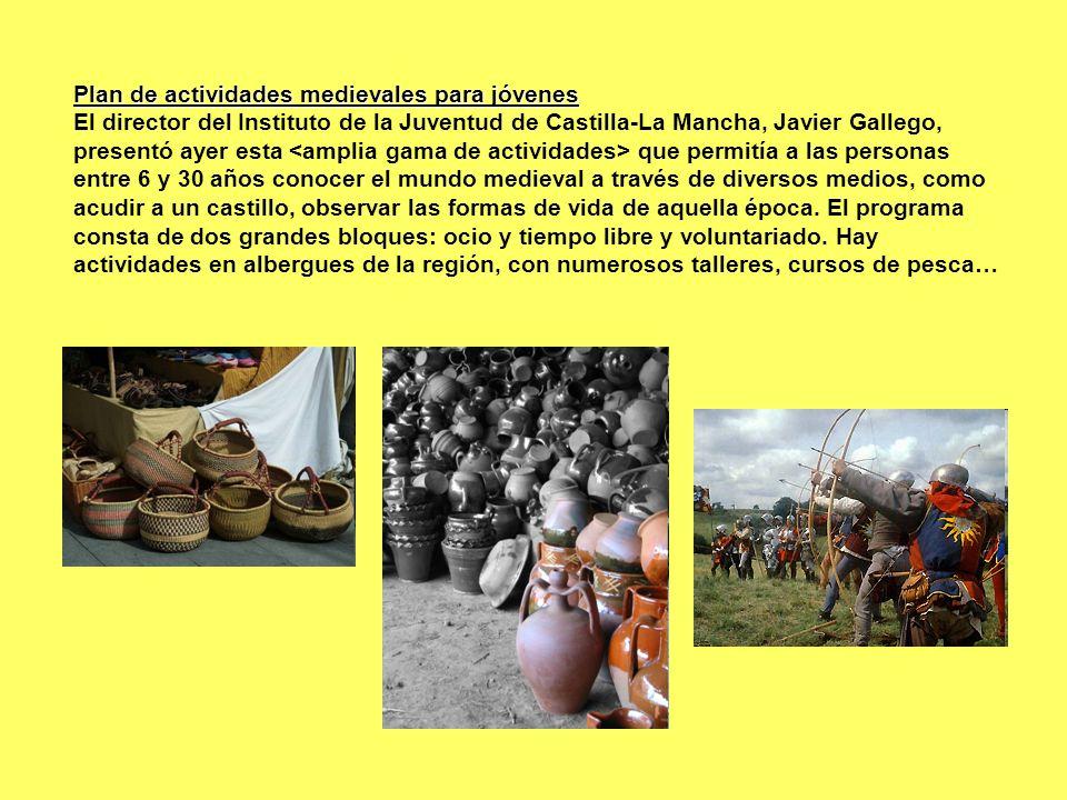 Plan de actividades medievales para jóvenes El director del Instituto de la Juventud de Castilla-La Mancha, Javier Gallego, presentó ayer esta que per
