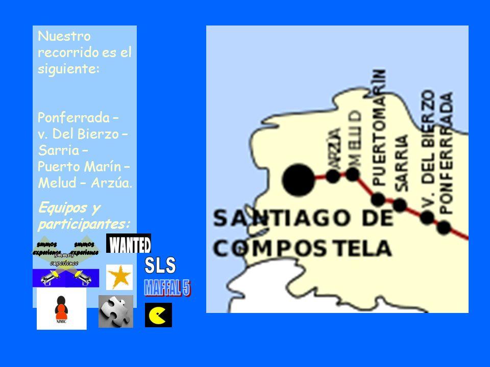 Nuestro recorrido es el siguiente: Ponferrada – v. Del Bierzo – Sarria – Puerto Marín – Melud – Arzúa. Equipos y participantes: