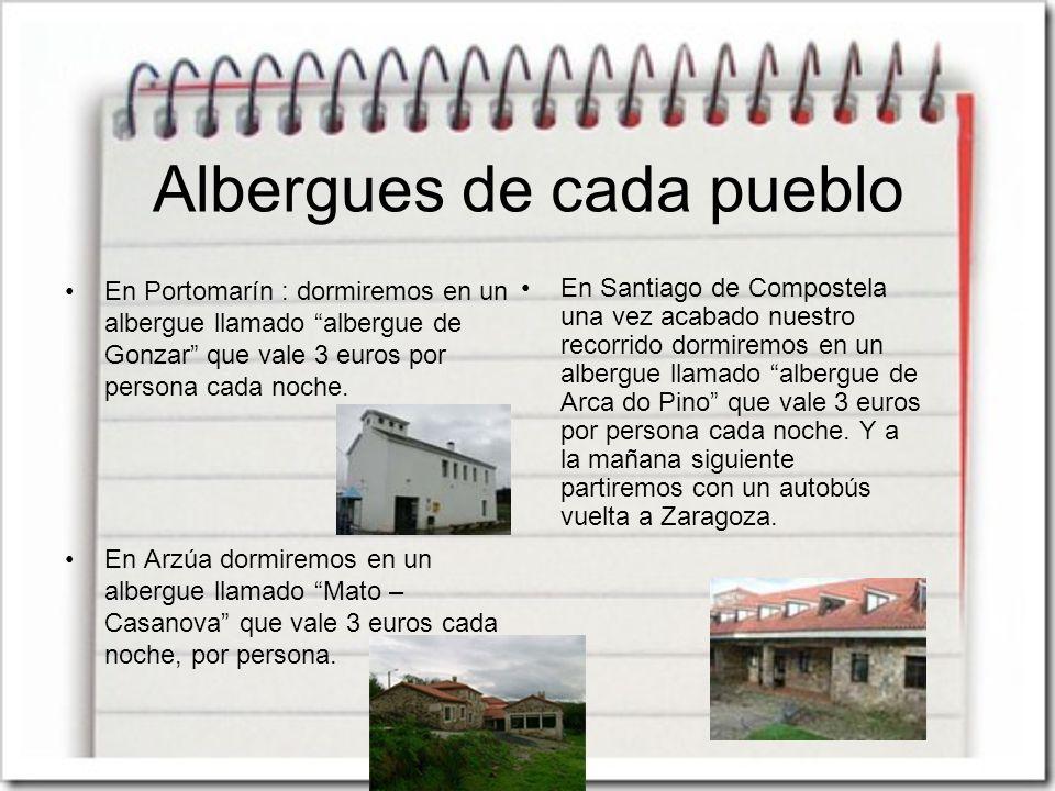 Albergues de cada pueblo En Portomarín : dormiremos en un albergue llamado albergue de Gonzar que vale 3 euros por persona cada noche. En Arzúa dormir